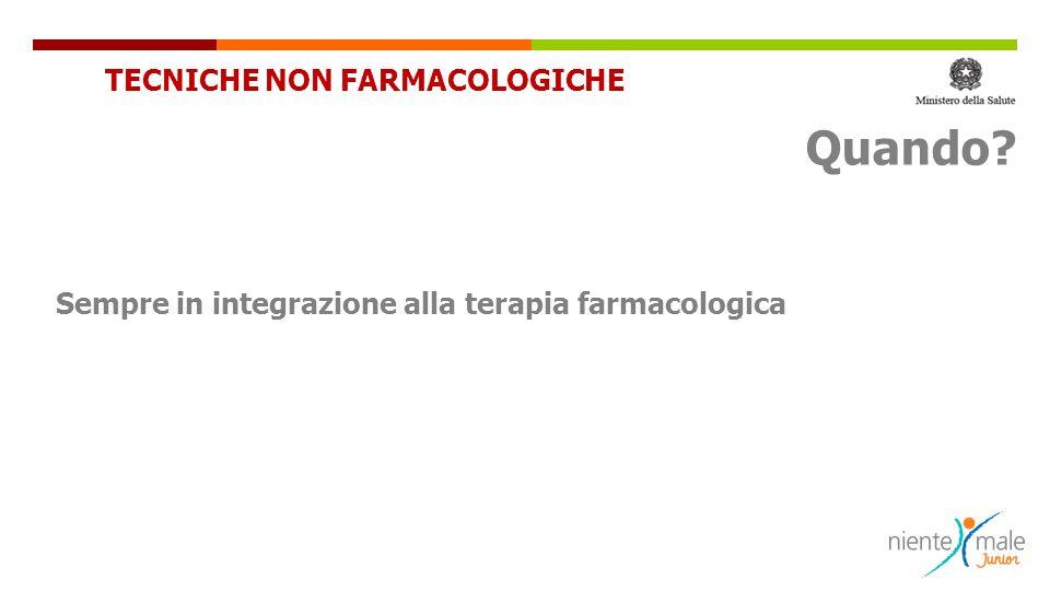 Quando TECNICHE NON FARMACOLOGICHE