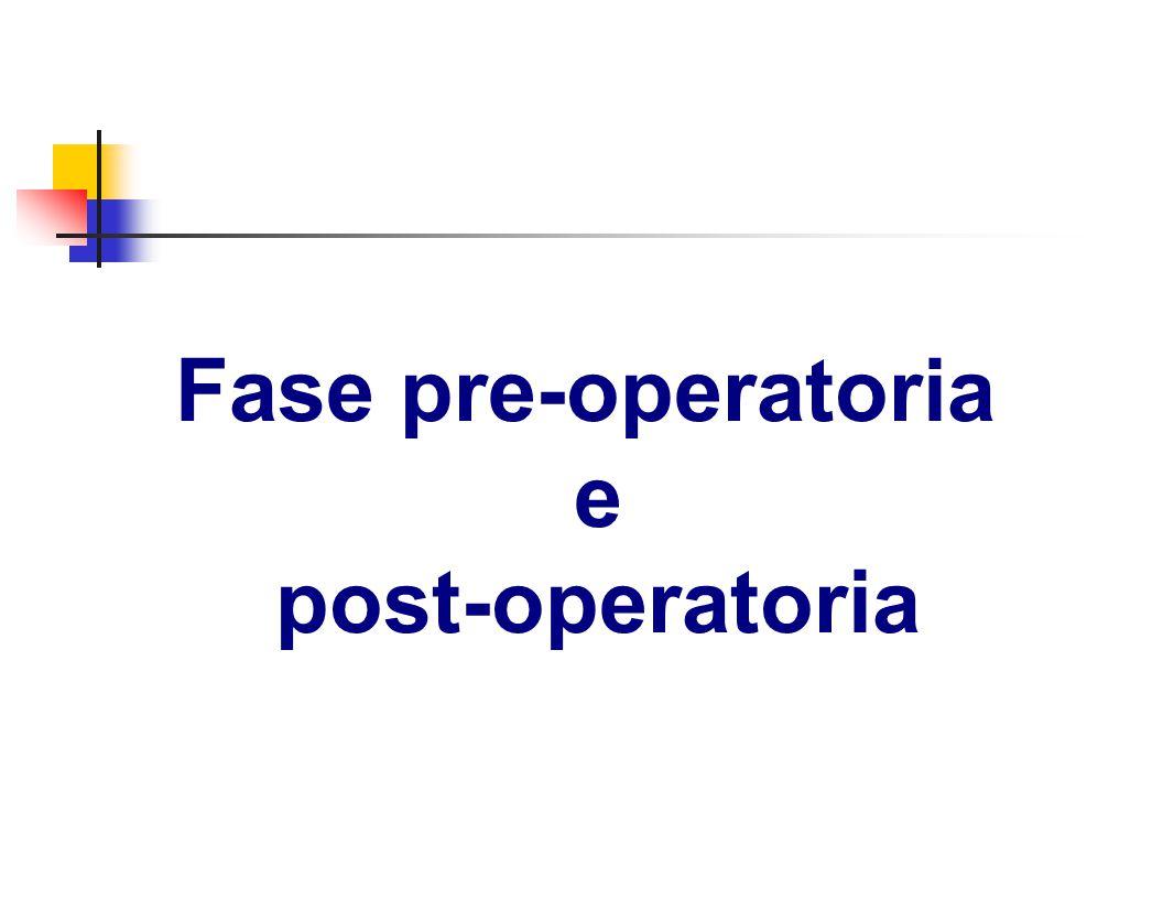 Fase pre-operatoria e post-operatoria