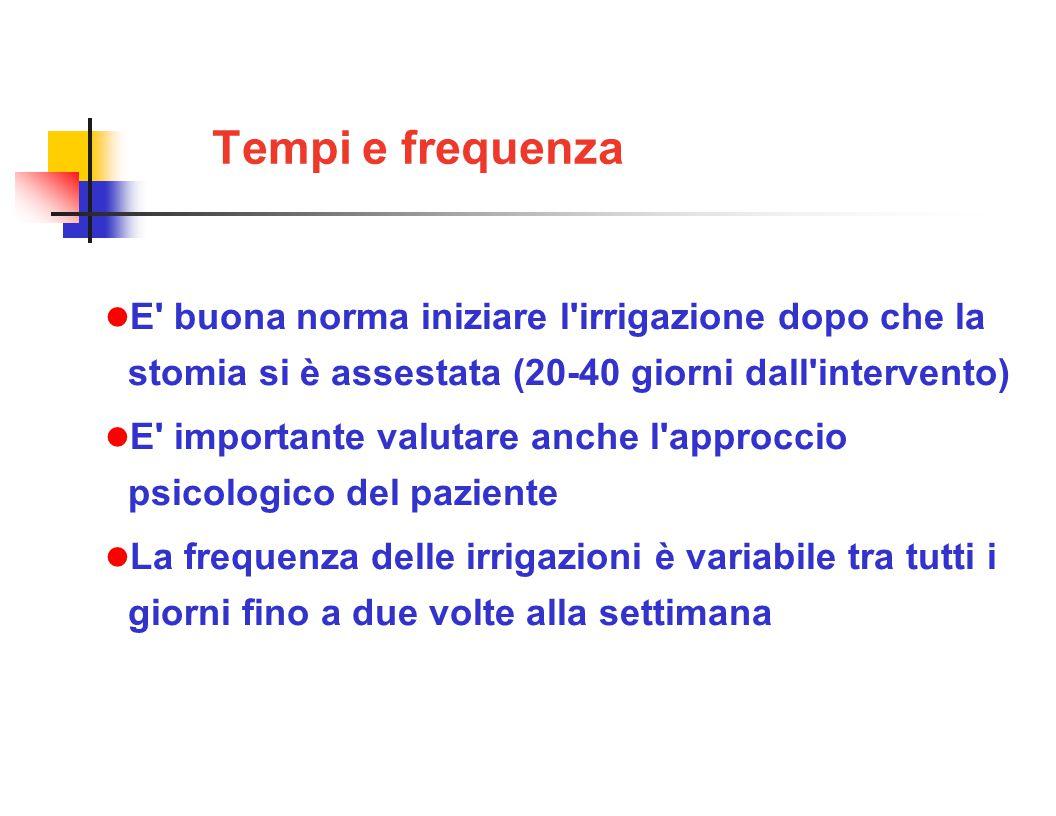 Tempi e frequenza E buona norma iniziare l irrigazione dopo che la stomia si è assestata (20-40 giorni dall intervento)