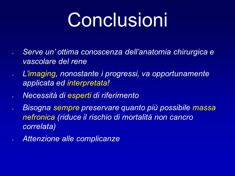 Conclusioni Serve un' ottima conoscenza dell'anatomia chirurgica e vascolare del rene.