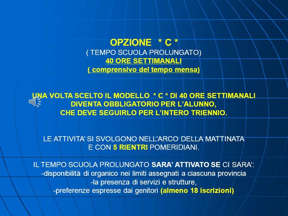 OPZIONE * C * ( TEMPO SCUOLA PROLUNGATO) 40 ORE SETTIMANALI