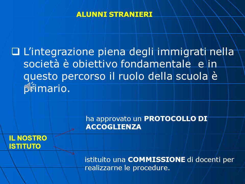 ALUNNI STRANIERI L'integrazione piena degli immigrati nella società è obiettivo fondamentale e in questo percorso il ruolo della scuola è primario.