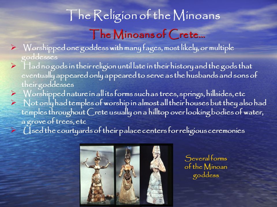 The Religion of the Minoans Several forms of the Minoan goddess