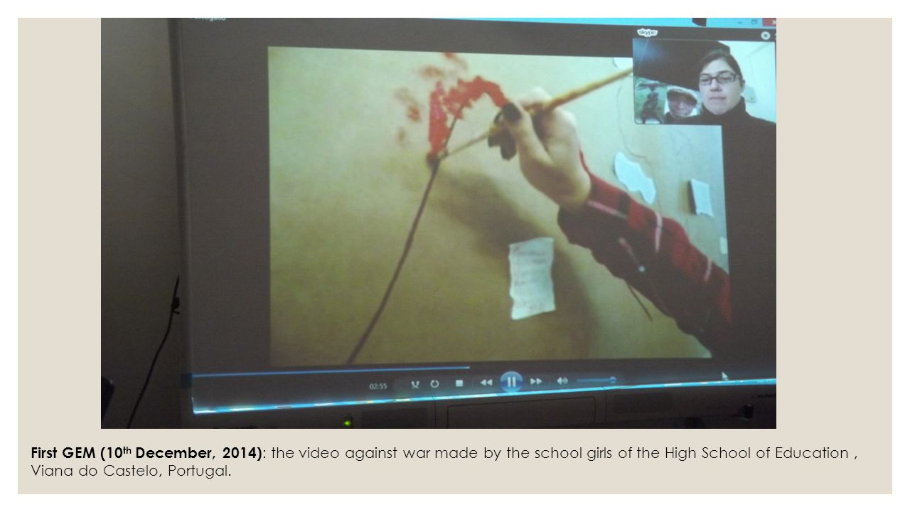 First GEM (10th December, 2014): the video against war made by the school girls of the High School of Education , Viana do Castelo, Portugal.