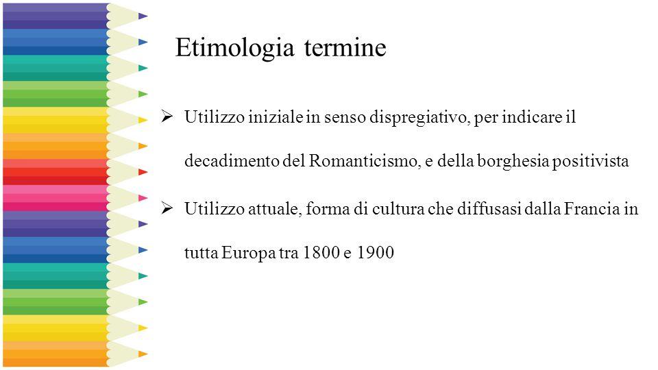 Etimologia termine Utilizzo iniziale in senso dispregiativo, per indicare il decadimento del Romanticismo, e della borghesia positivista.