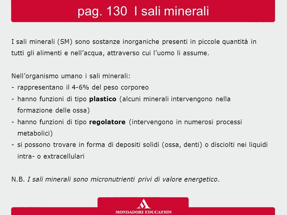 pag. 130 I sali minerali I sali minerali (SM) sono sostanze inorganiche presenti in piccole quantità in.