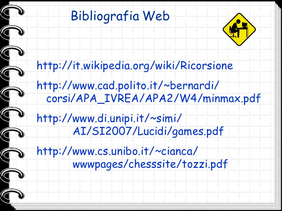 Bibliografia Web http://it.wikipedia.org/wiki/Ricorsione