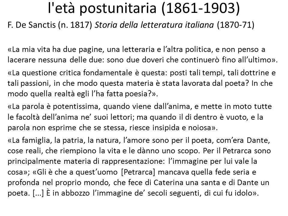 l età postunitaria (1861-1903) F. De Sanctis (n. 1817) Storia della letteratura italiana (1870-71)