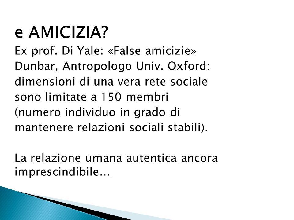 e AMICIZIA Ex prof. Di Yale: «False amicizie»