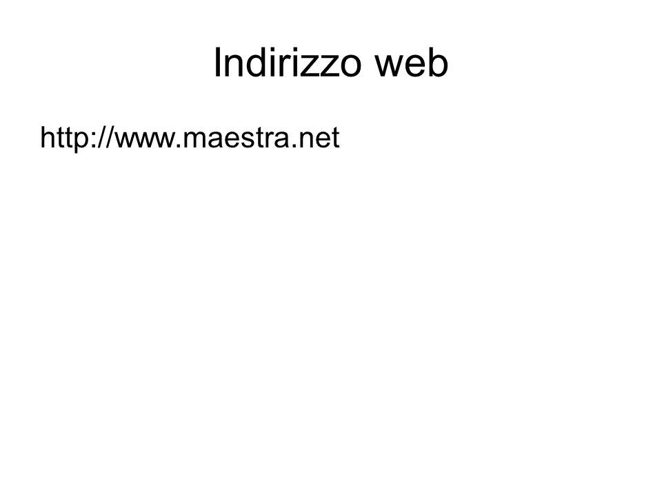 Indirizzo web http://www.maestra.net Indirizzo web