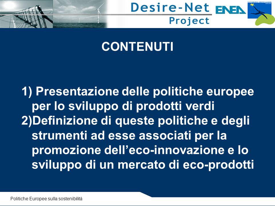 CONTENUTI Presentazione delle politiche europee per lo sviluppo di prodotti verdi.