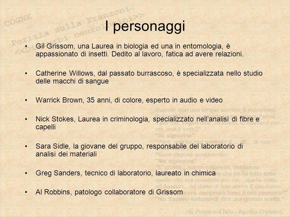 I personaggi Gil Grissom, una Laurea in biologia ed una in entomologia, è appassionato di insetti. Dedito al lavoro, fatica ad avere relazioni.