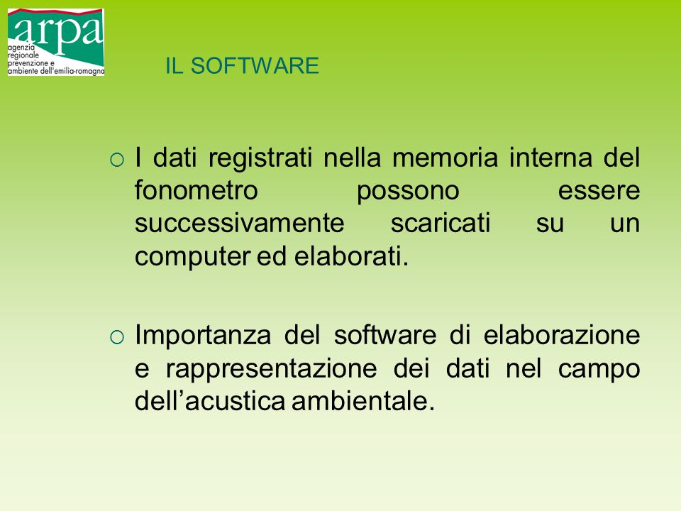 IL SOFTWARE I dati registrati nella memoria interna del fonometro possono essere successivamente scaricati su un computer ed elaborati.