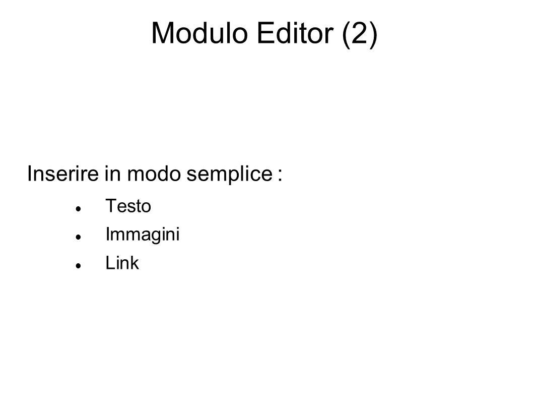 Modulo Editor (2) Inserire in modo semplice : Testo Immagini Link