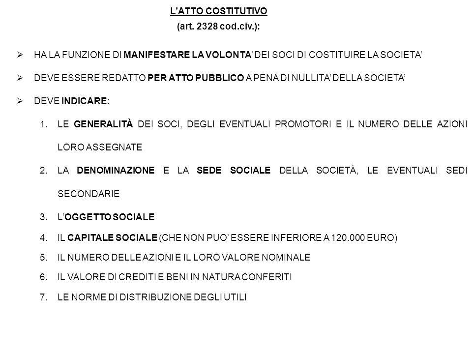 L'ATTO COSTITUTIVO (art. 2328 cod.civ.): HA LA FUNZIONE DI MANIFESTARE LA VOLONTA' DEI SOCI DI COSTITUIRE LA SOCIETA'
