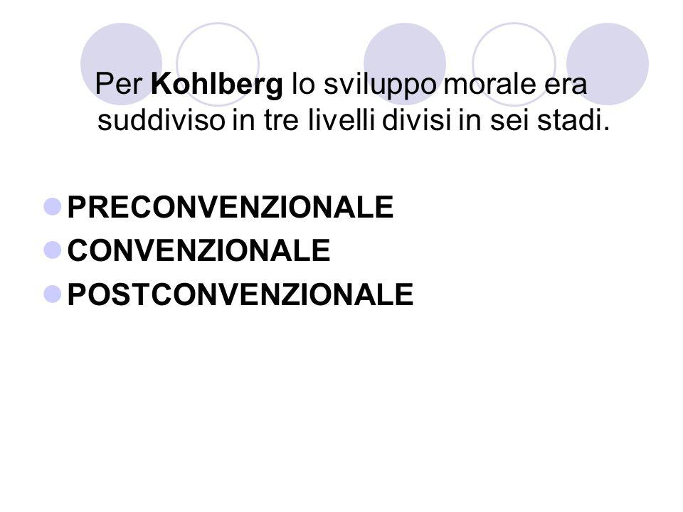 Per Kohlberg lo sviluppo morale era suddiviso in tre livelli divisi in sei stadi.