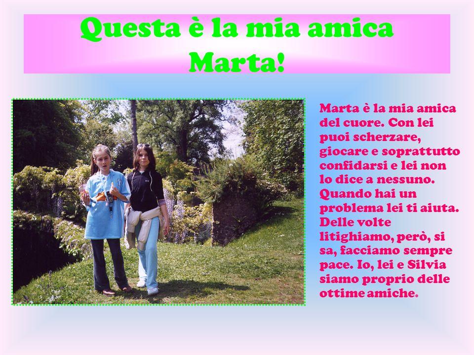 Questa è la mia amica Marta!