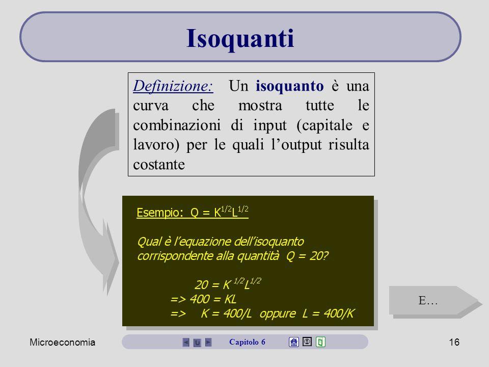 Isoquanti Definizione: Un isoquanto è una curva che mostra tutte le combinazioni di input (capitale e lavoro) per le quali l'output risulta costante.