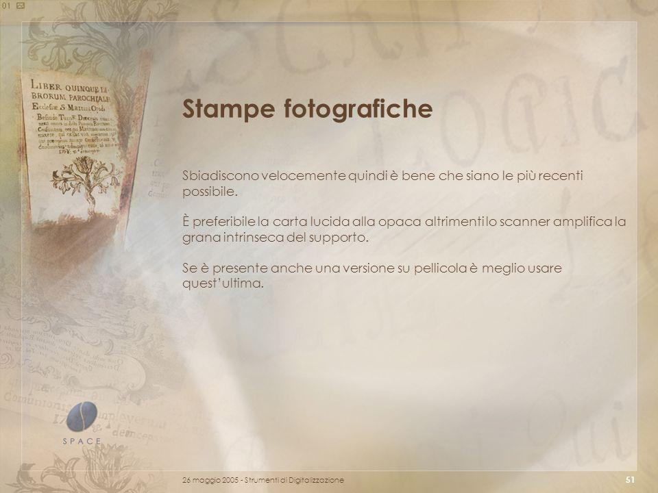Stampe fotografiche Sbiadiscono velocemente quindi è bene che siano le più recenti possibile.