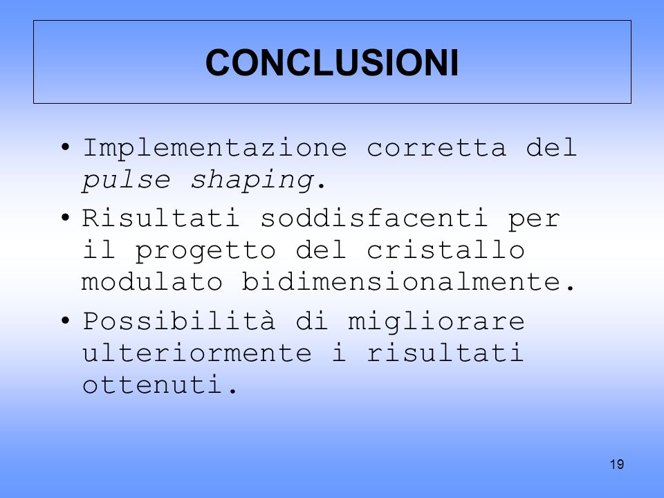 CONCLUSIONI Implementazione corretta del pulse shaping.