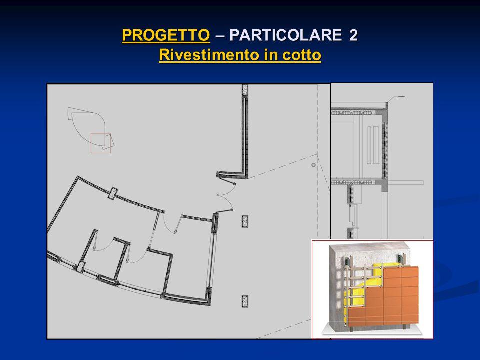 PROGETTO – PARTICOLARE 2 Rivestimento in cotto