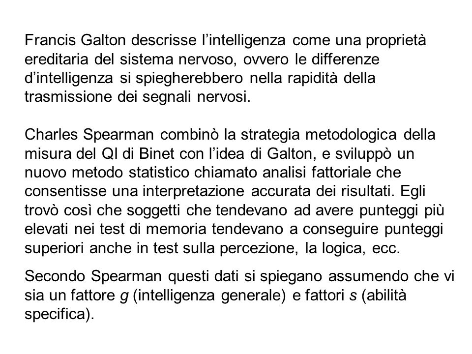 Francis Galton descrisse l'intelligenza come una proprietà ereditaria del sistema nervoso, ovvero le differenze d'intelligenza si spiegherebbero nella rapidità della trasmissione dei segnali nervosi.