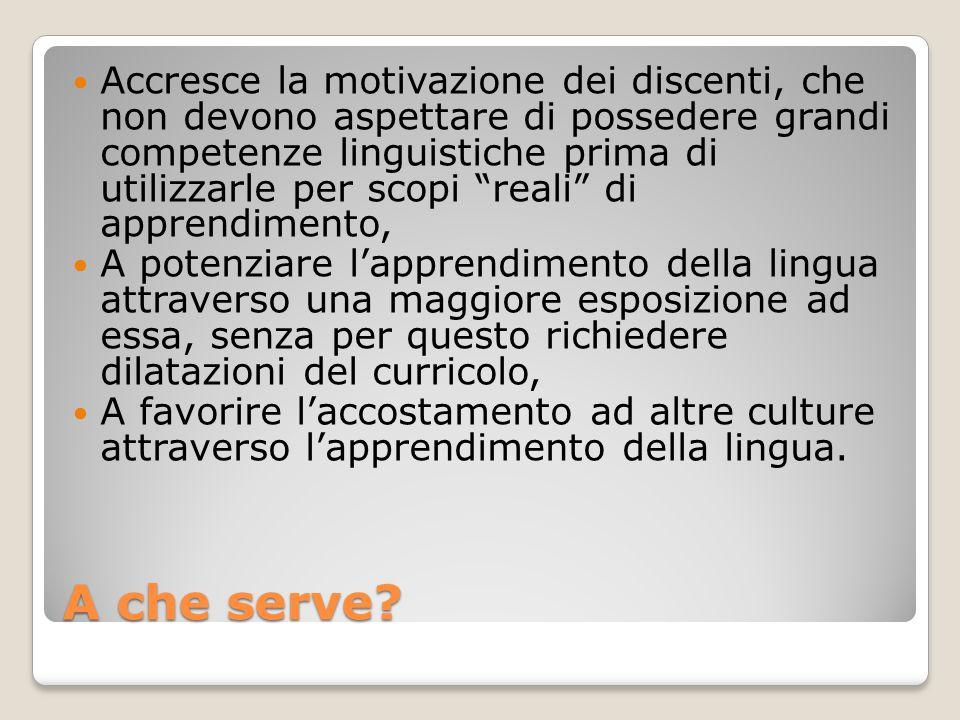 Accresce la motivazione dei discenti, che non devono aspettare di possedere grandi competenze linguistiche prima di utilizzarle per scopi reali di apprendimento,