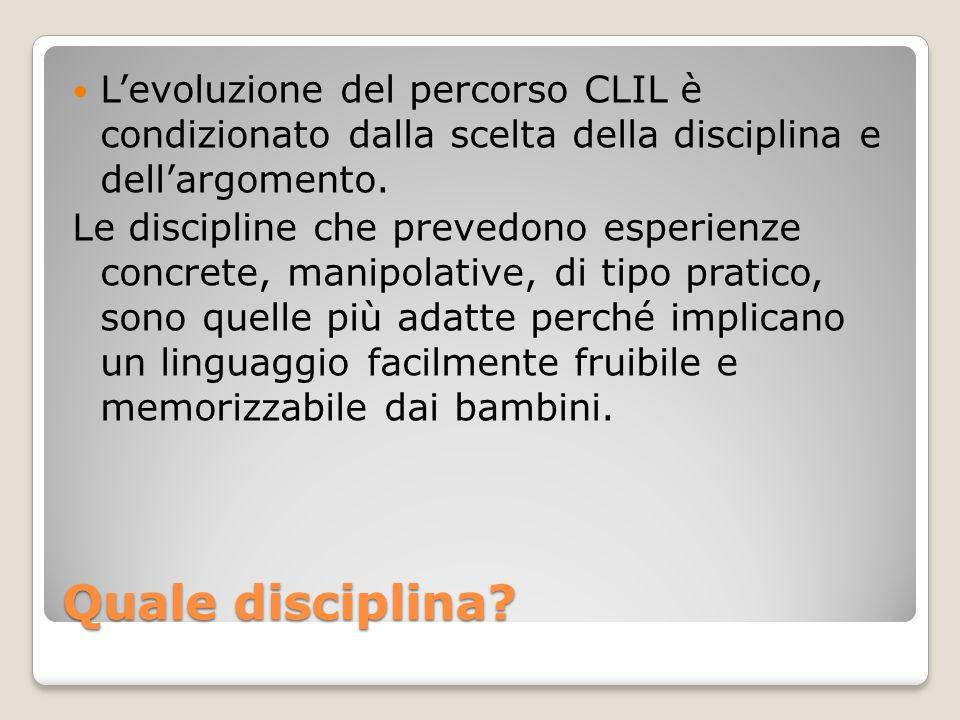 L'evoluzione del percorso CLIL è condizionato dalla scelta della disciplina e dell'argomento.