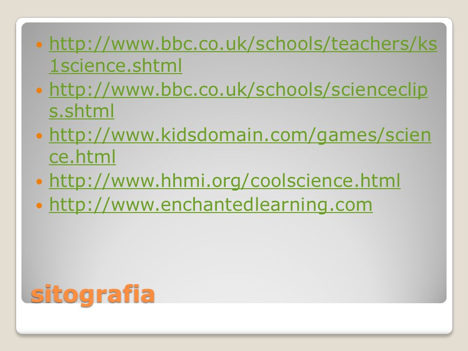 sitografia http://www.bbc.co.uk/schools/teachers/ks 1science.shtml