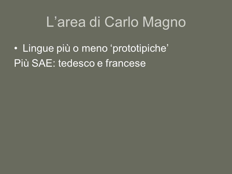 L'area di Carlo Magno Lingue più o meno 'prototipiche'