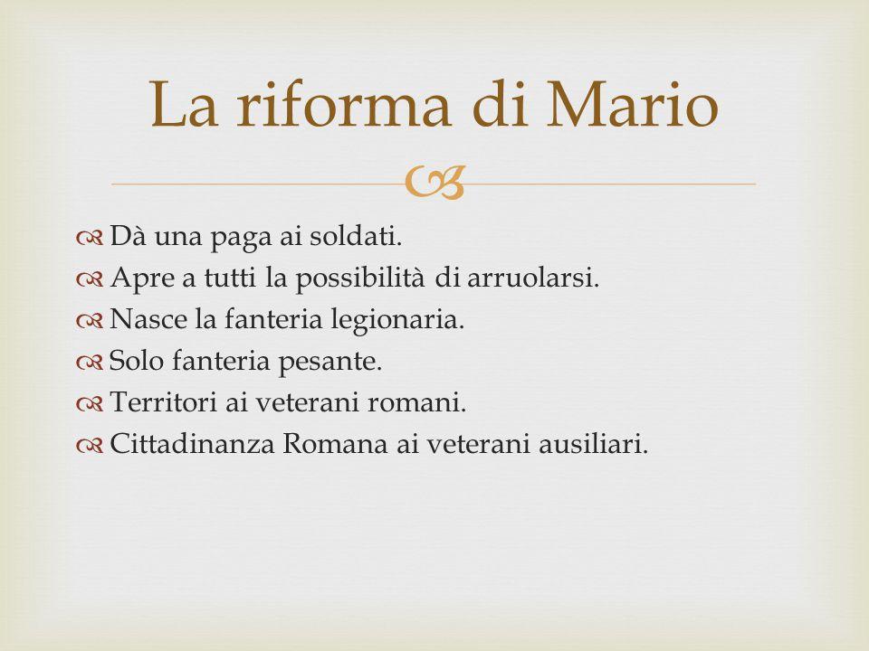 La riforma di Mario Dà una paga ai soldati.