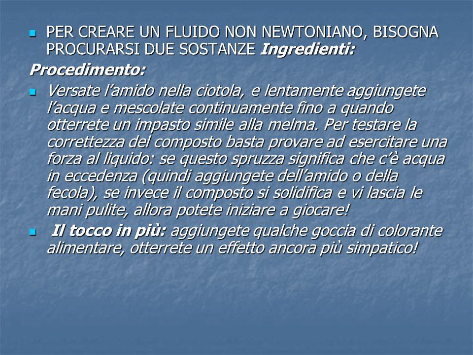 PER CREARE UN FLUIDO NON NEWTONIANO, BISOGNA PROCURARSI DUE SOSTANZE Ingredienti: