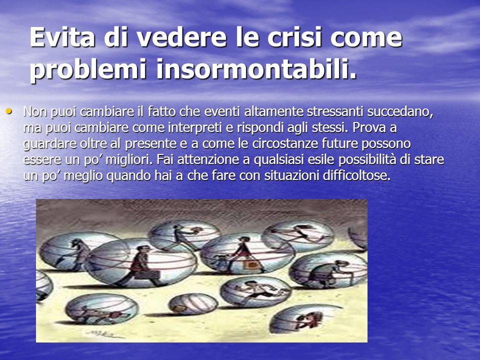 Evita di vedere le crisi come problemi insormontabili.