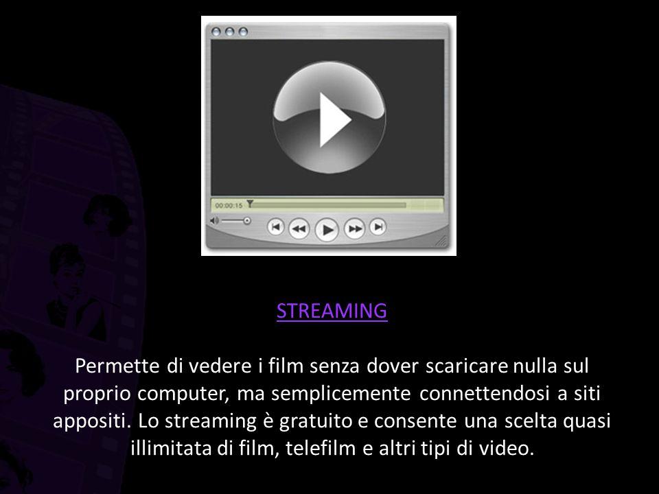 STREAMING Permette di vedere i film senza dover scaricare nulla sul proprio computer, ma semplicemente connettendosi a siti appositi.