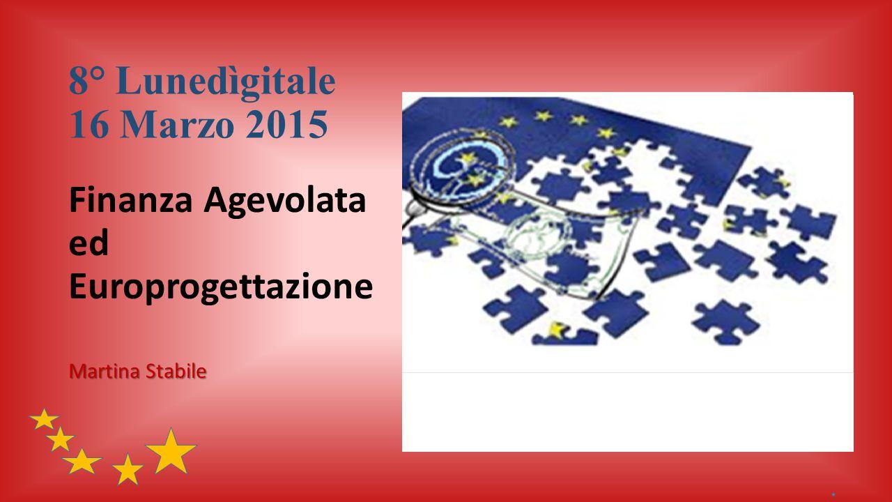8° Lunedìgitale 16 Marzo 2015 Finanza Agevolata ed Europrogettazione