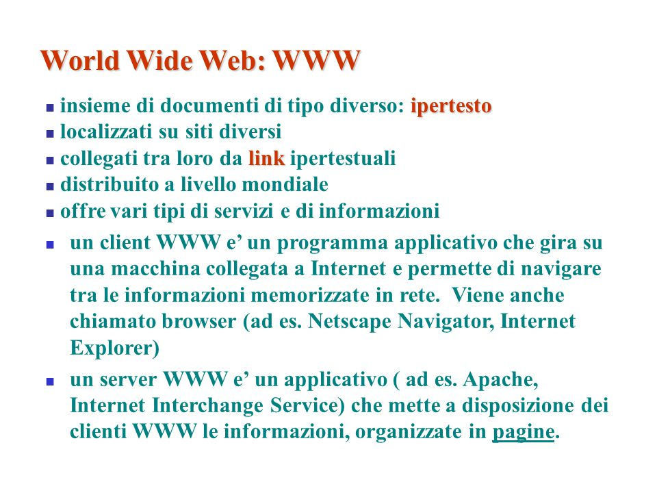 World Wide Web: WWW insieme di documenti di tipo diverso: ipertesto