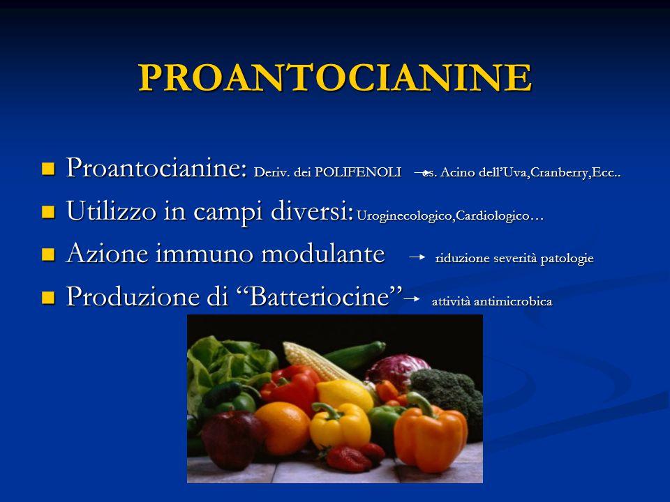 PROANTOCIANINE Proantocianine: Deriv. dei POLIFENOLI es. Acino dell'Uva,Cranberry,Ecc.. Utilizzo in campi diversi: Uroginecologico,Cardiologico…