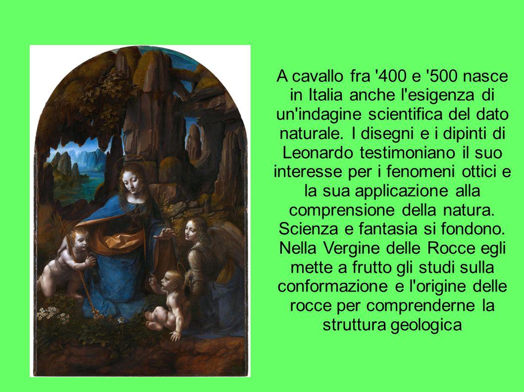 A cavallo fra 400 e 500 nasce in Italia anche l esigenza di un indagine scientifica del dato naturale.