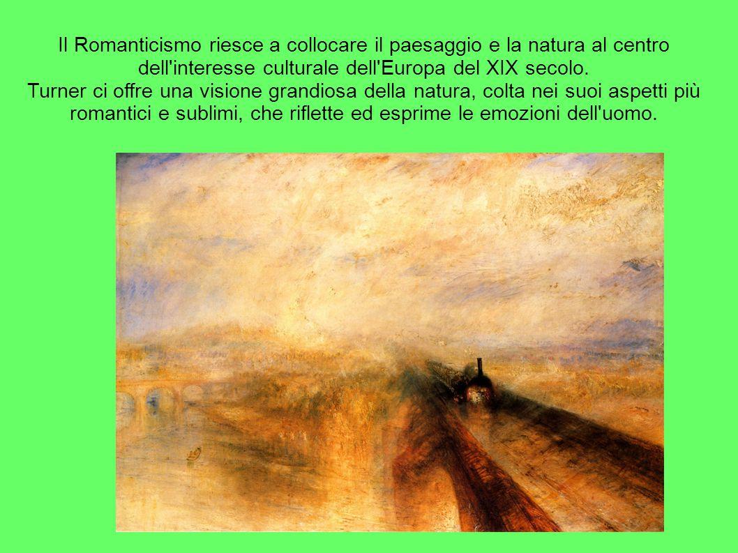 Il Romanticismo riesce a collocare il paesaggio e la natura al centro dell interesse culturale dell Europa del XIX secolo.