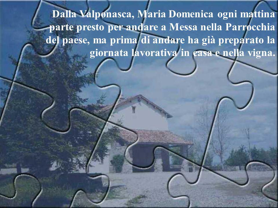 Dalla Valponasca, Maria Domenica ogni mattina parte presto per andare a Messa nella Parrocchia del paese, ma prima di andare ha già preparato la giornata lavorativa in casa e nella vigna.