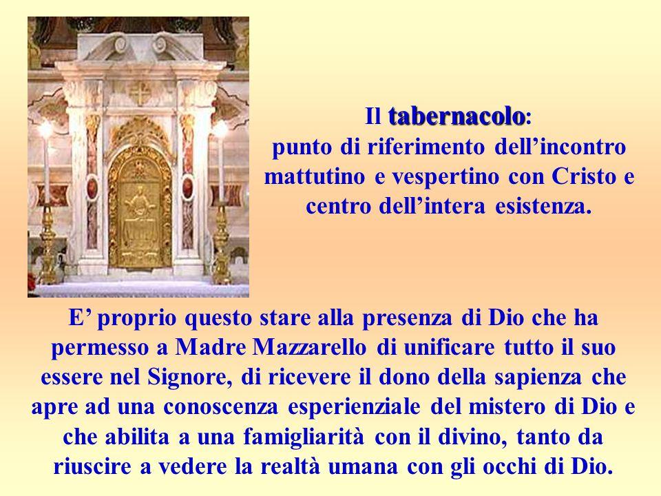 Il tabernacolo: punto di riferimento dell'incontro mattutino e vespertino con Cristo e centro dell'intera esistenza.