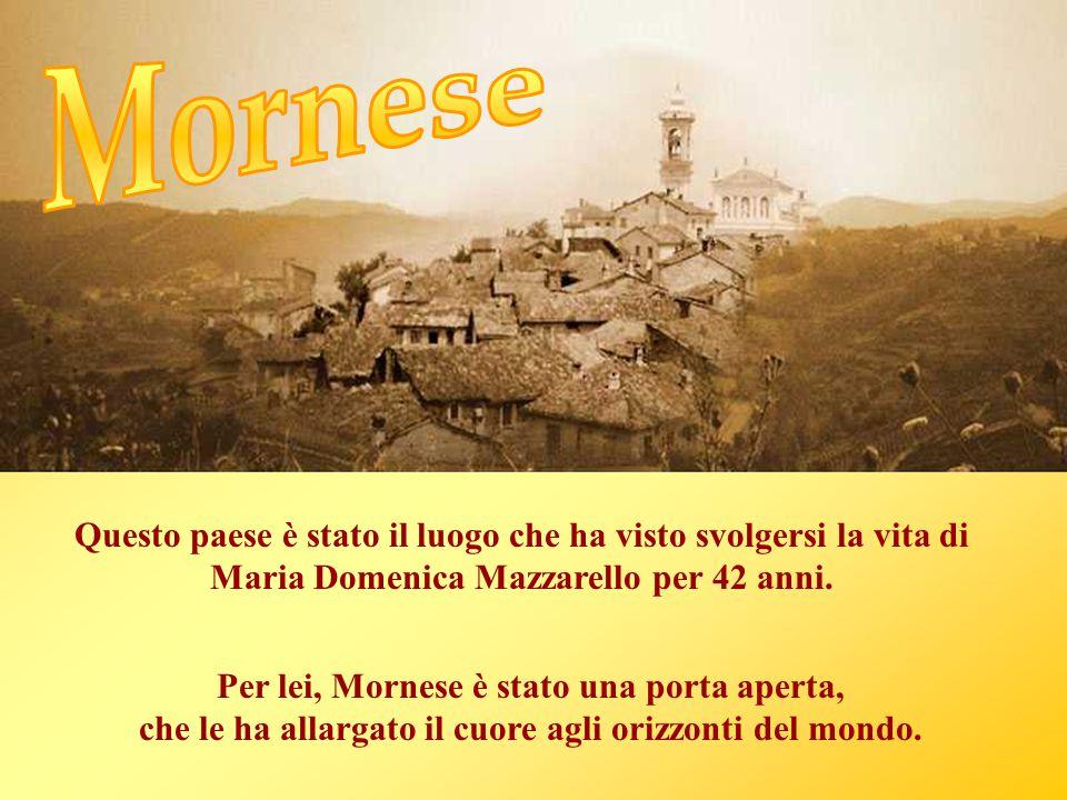 Mornese Questo paese è stato il luogo che ha visto svolgersi la vita di Maria Domenica Mazzarello per 42 anni.