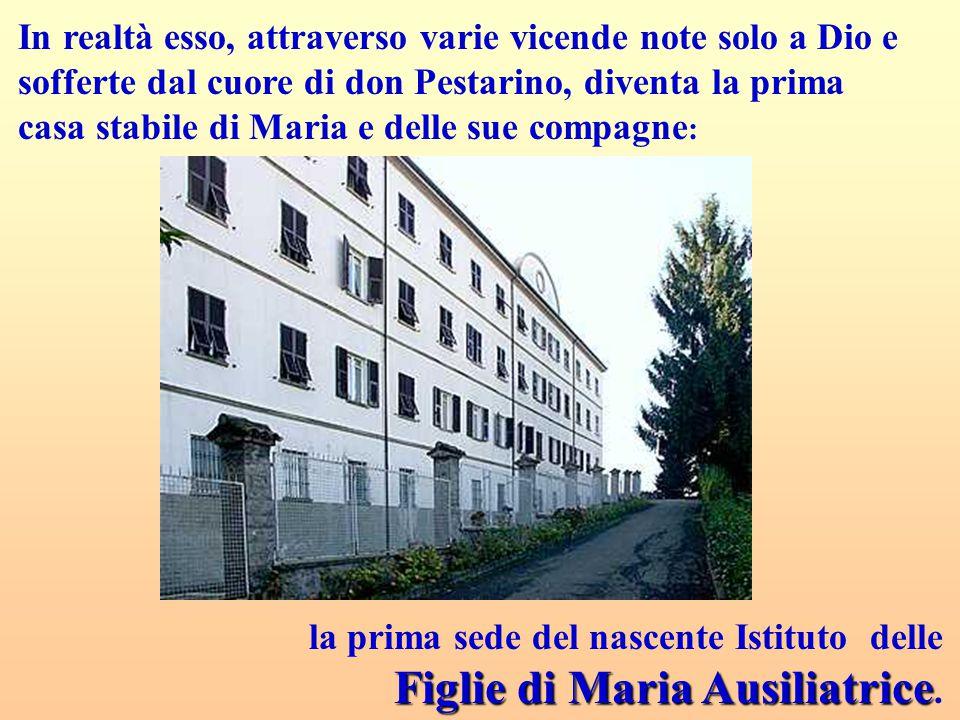 In realtà esso, attraverso varie vicende note solo a Dio e sofferte dal cuore di don Pestarino, diventa la prima casa stabile di Maria e delle sue compagne: