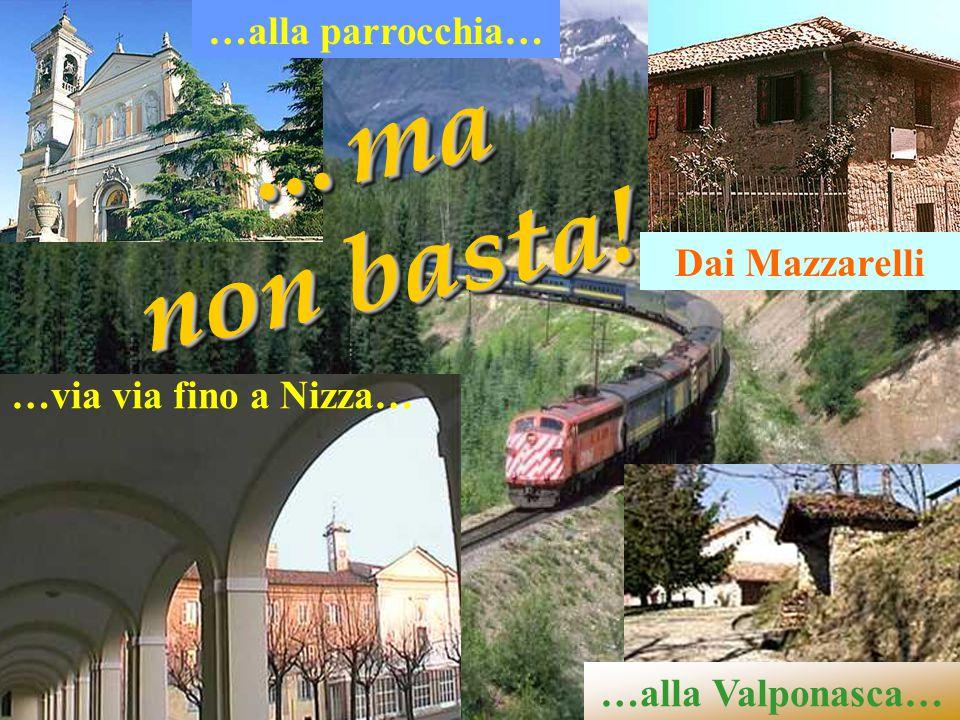 …ma non basta! …alla parrocchia… Dai Mazzarelli …via via fino a Nizza…