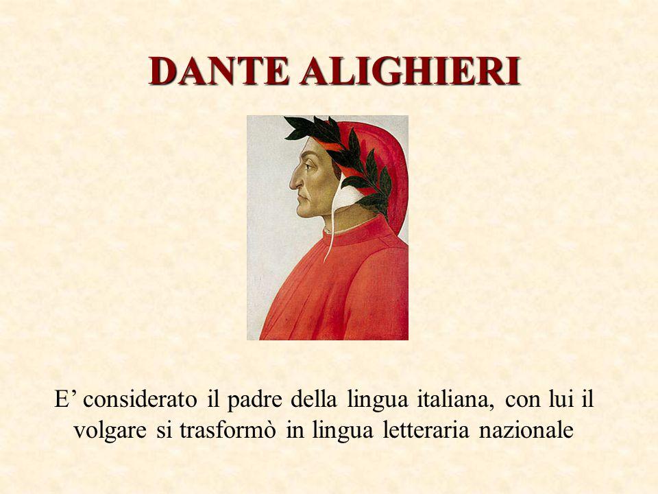 DANTE ALIGHIERI E' considerato il padre della lingua italiana, con lui il volgare si trasformò in lingua letteraria nazionale.