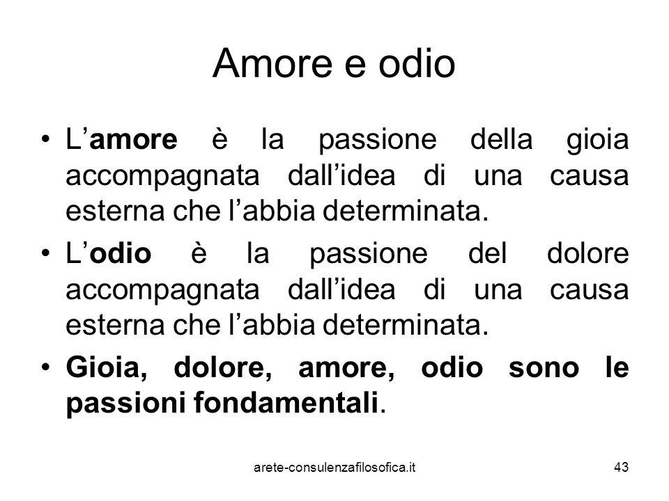 Amore e odio L'amore è la passione della gioia accompagnata dall'idea di una causa esterna che l'abbia determinata.