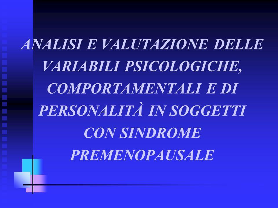 ANALISI E VALUTAZIONE DELLE VARIABILI PSICOLOGICHE, COMPORTAMENTALI E DI PERSONALITÀ IN SOGGETTI CON SINDROME PREMENOPAUSALE