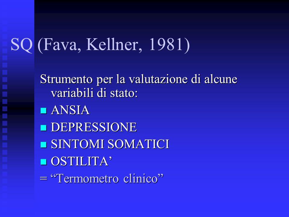 SQ (Fava, Kellner, 1981) Strumento per la valutazione di alcune variabili di stato: ANSIA. DEPRESSIONE.