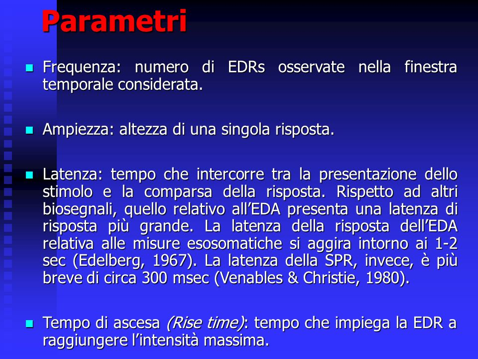 Parametri Frequenza: numero di EDRs osservate nella finestra temporale considerata. Ampiezza: altezza di una singola risposta.