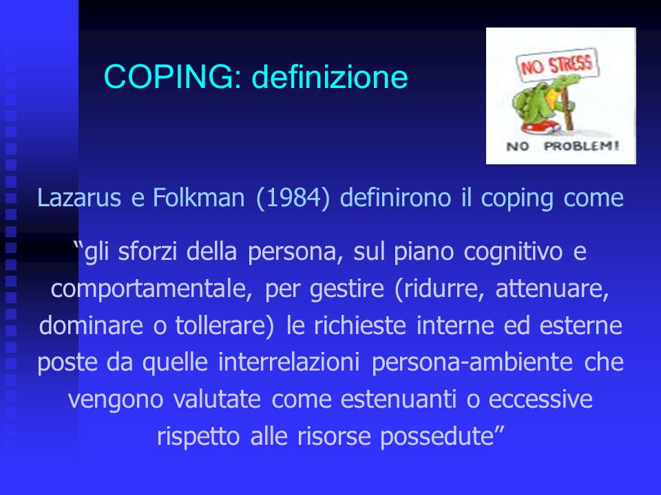 Lazarus e Folkman (1984) definirono il coping come